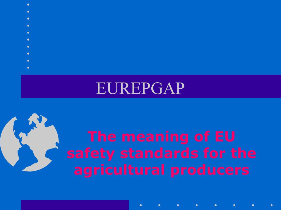 EUREPGAP The meaning of EU safety standards for the agricultural producers