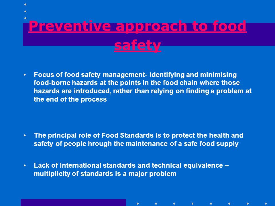 Making a difference with produce Availability of fruit and vegetables out of season – create anxiety about how are they cultivated Need for certificated evidence to satisfy consumer concerns Food companies and retailers seek to maintain rigid food safety standards International credibility of Certificates