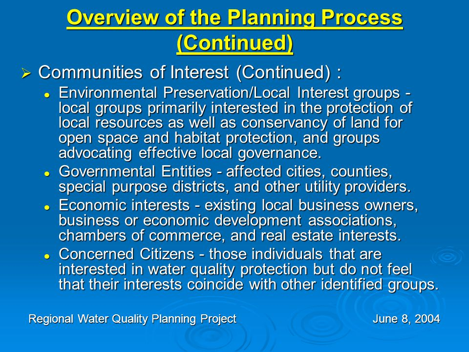 Overview of the Planning Process (Continued)  Communities of Interest (Continued) : Environmental Preservation/Local Interest groups - local groups primarily interested in the protection of local resources as well as conservancy of land for open space and habitat protection, and groups advocating effective local governance.