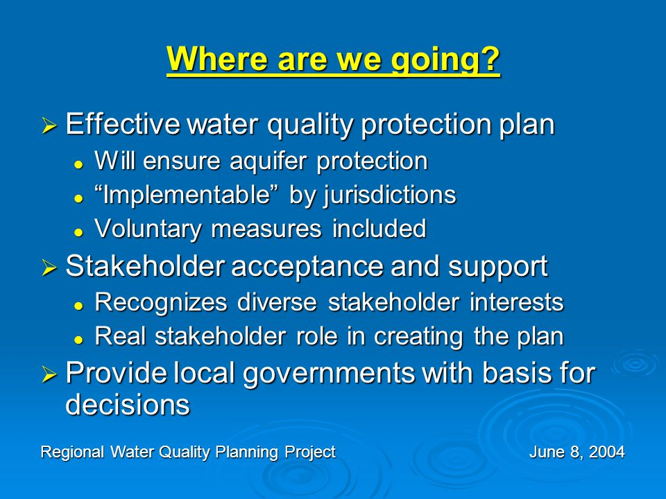 Overview of the Planning Process (Continued)  Based on previous Stakeholder meetings and those attending the Executive Committee and Core Committee meetings the following communities of interests have been identified: Property Owners - large and medium size landowners and agricultural interests Property Owners - large and medium size landowners and agricultural interests Development Interests – persons/groups interested in platting, subdividing and constructing new residential and commercial developments Development Interests – persons/groups interested in platting, subdividing and constructing new residential and commercial developments Neighborhood Interests - existing home owners associations, property owner associations, and neighborhood associations Neighborhood Interests - existing home owners associations, property owner associations, and neighborhood associations Public Interest Organizations - organized groups that advocate regional and/or national policies on environmental protection and resource conservation.