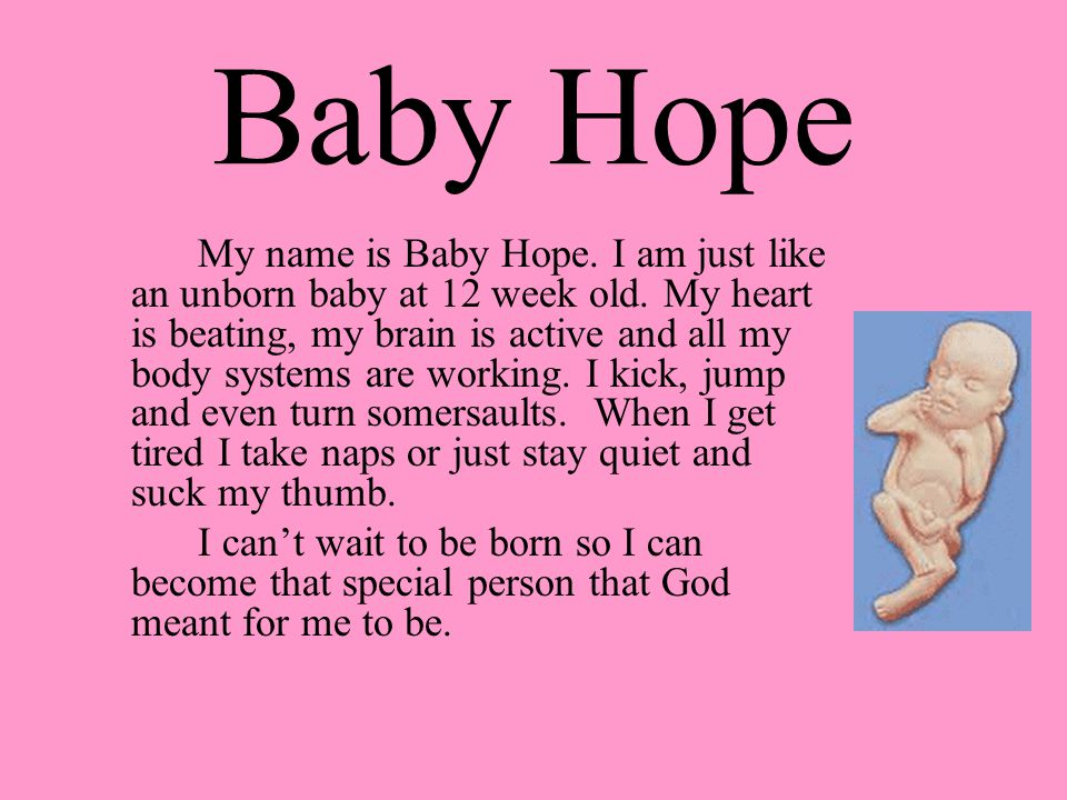 Baby Hope My name is Baby Hope. I am just like an unborn baby at 12 week old. My heart is beating, my brain is active and all my body systems are work