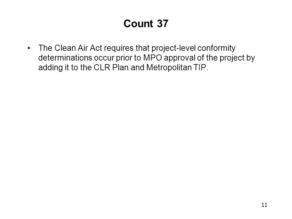 11 Count 37 The Clean Air Act requires that project-level conformity determinations occur prior to MPO approval of the project by adding it to the CLR Plan and Metropolitan TIP.