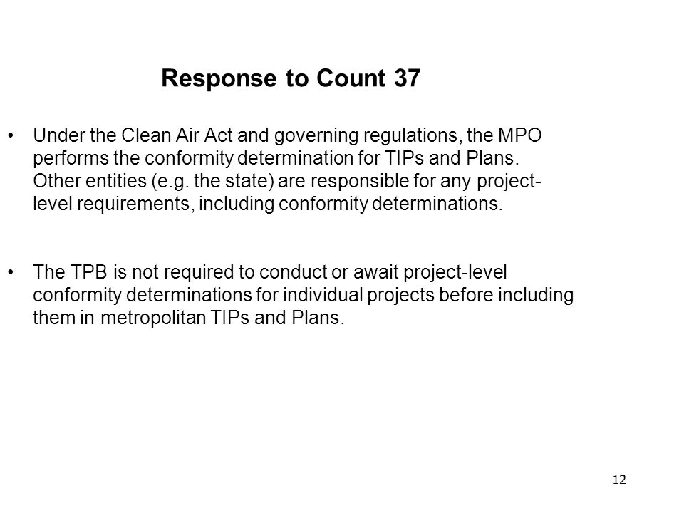 12 Response to Count 37 Under the Clean Air Act and governing regulations, the MPO performs the conformity determination for TIPs and Plans.