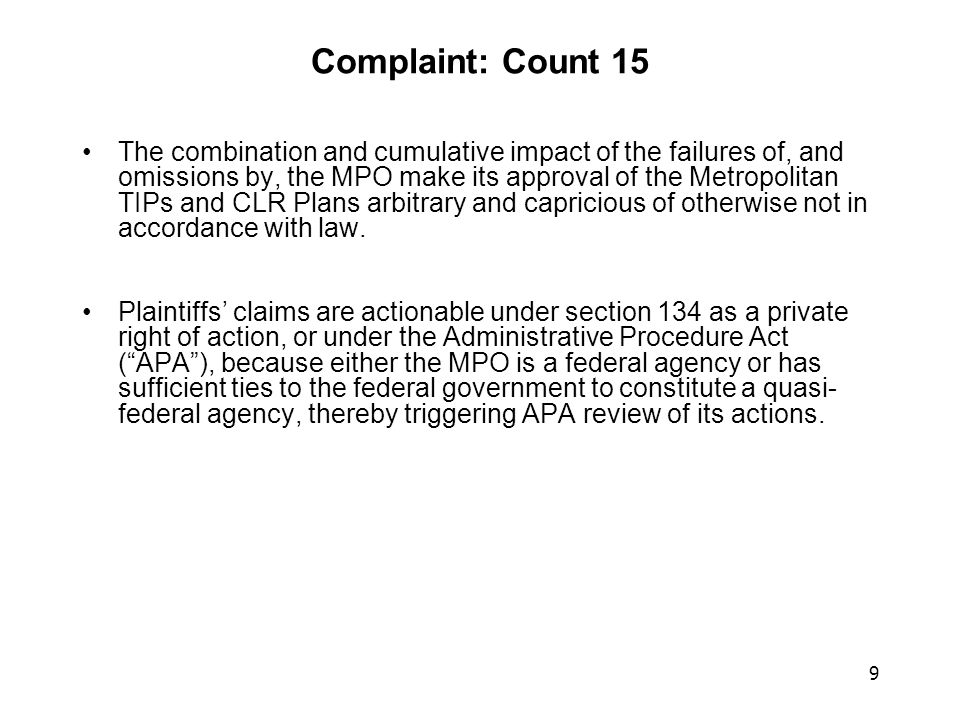 9 Complaint: Count 15 The combination and cumulative impact of the failures of, and omissions by, the MPO make its approval of the Metropolitan TIPs and CLR Plans arbitrary and capricious of otherwise not in accordance with law.