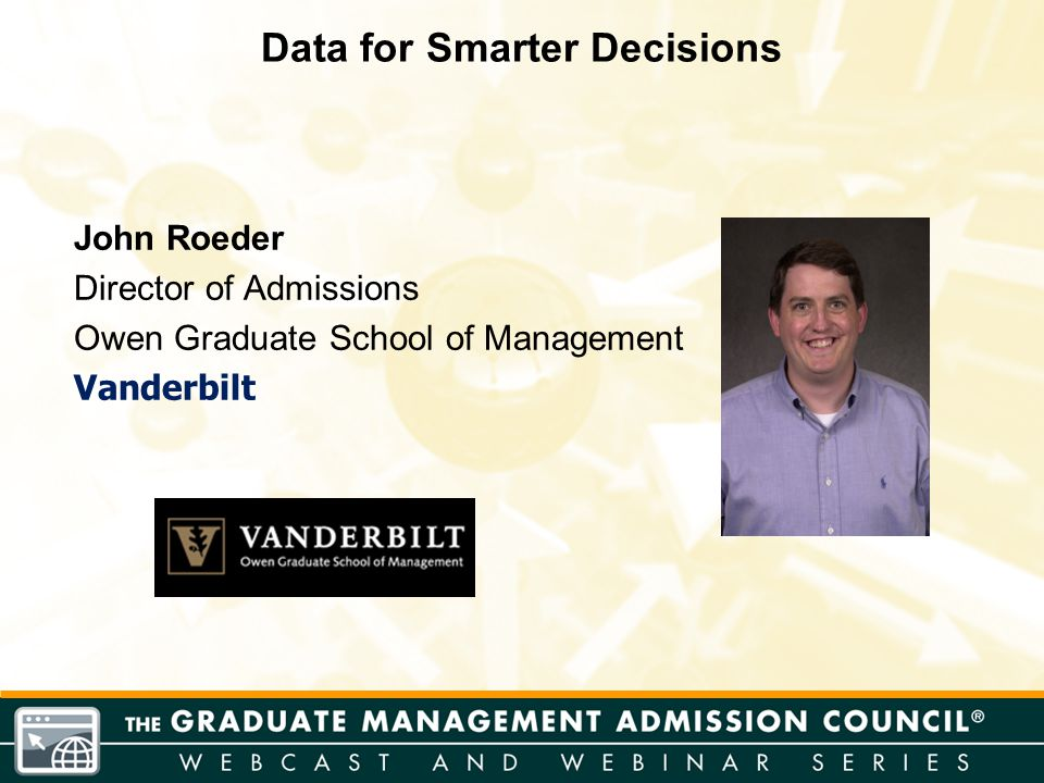John Roeder Director of Admissions Owen Graduate School of Management Vanderbilt Data for Smarter Decisions