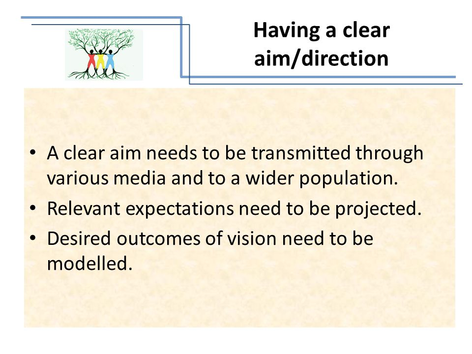 A clear aim needs to be transmitted through various media and to a wider population.
