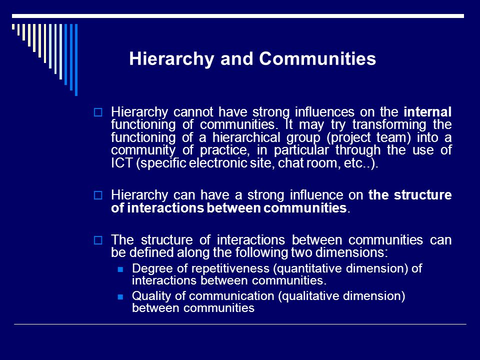 Hierarchy and Communities  Hierarchy cannot have strong influences on the internal functioning of communities. It may try transforming the functionin