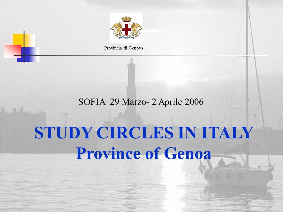 STUDY CIRCLES IN ITALY Province of Genoa Provincia di Genova SOFIA 29 Marzo- 2 Aprile 2006