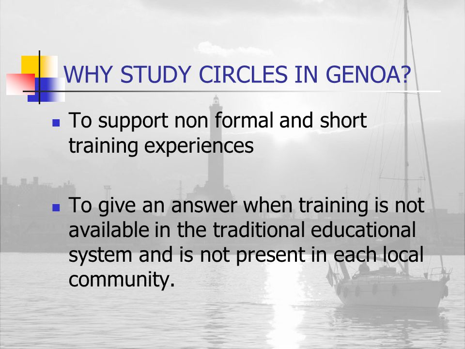 Study Circles: Background Increasing adult population for whom traditional learning offers may be inappropriate Increasing needs to facilitate the access of people with or without a job to educational individual pathways