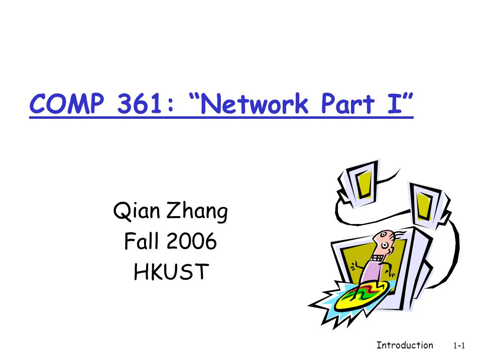 Introduction1-1 COMP 361: Network Part I Qian Zhang Fall 2006 HKUST