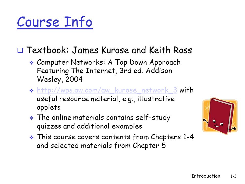 Introduction1-4 Course Info  Tutorials start at the 3rd week  Review material and time to work on project  You will be given homework questions to practice on.