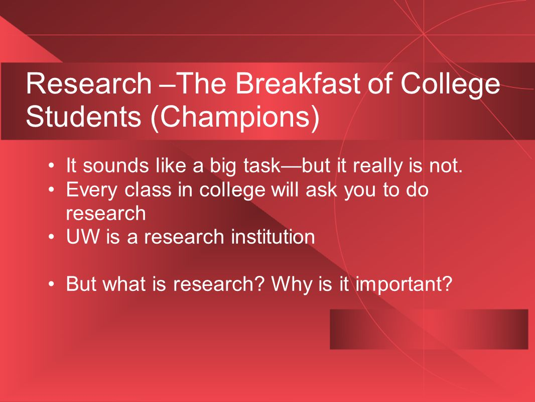 Research –The Breakfast of College Students (Champions) It sounds like a big task—but it really is not.