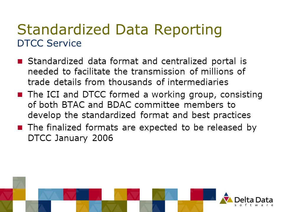 Standardized Data Reporting DTCC Service n Standardized data format and centralized portal is needed to facilitate the transmission of millions of tra