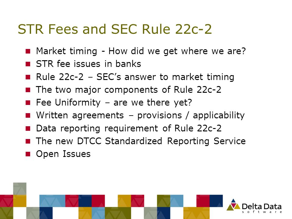 STR Fees and SEC Rule 22c-2 n Market timing - How did we get where we are? n STR fee issues in banks n Rule 22c-2 – SEC's answer to market timing n Th