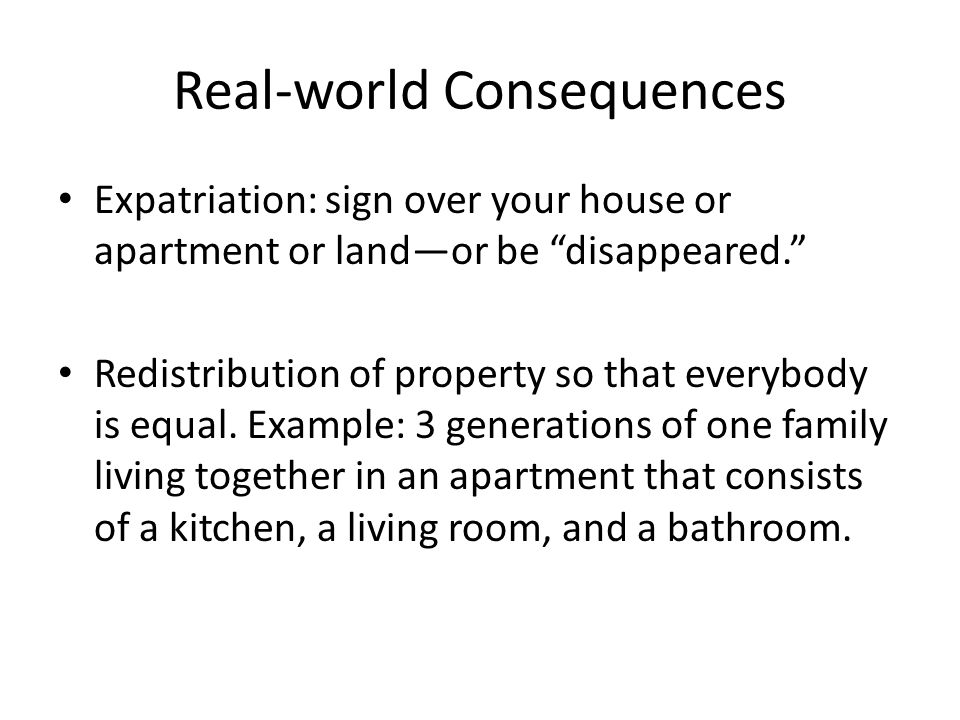 "Real-world Consequences Expatriation: sign over your house or apartment or land—or be ""disappeared."" Redistribution of property so that everybody is e"