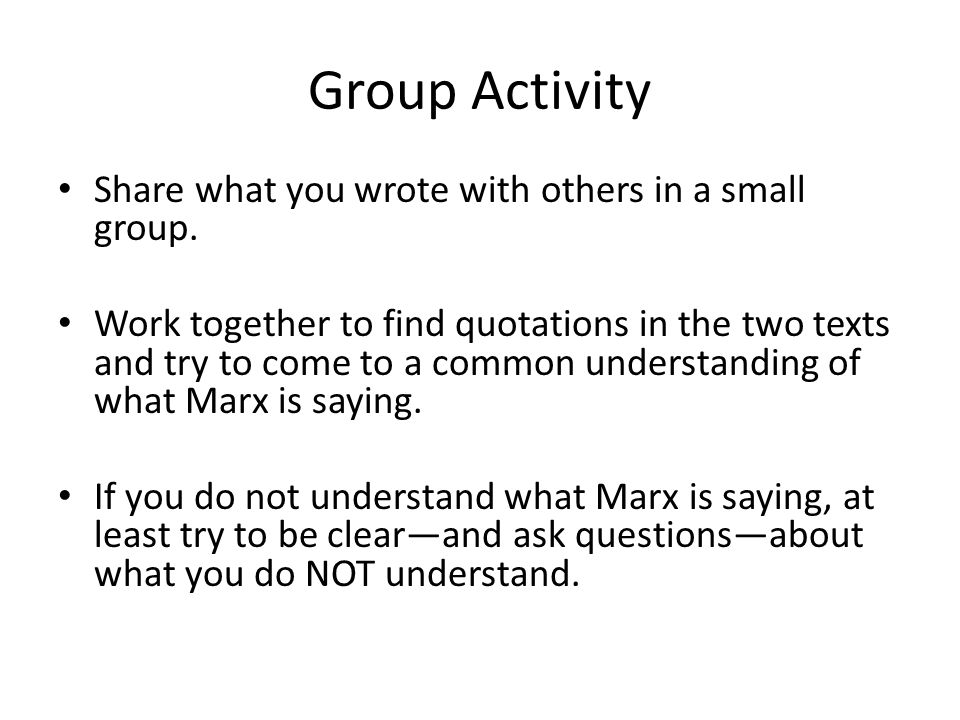 Group Activity Share what you wrote with others in a small group. Work together to find quotations in the two texts and try to come to a common unders