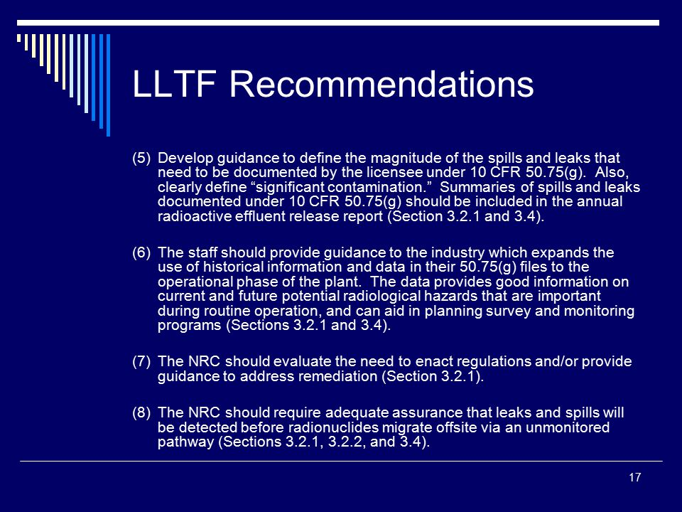 17 LLTF Recommendations (5)Develop guidance to define the magnitude of the spills and leaks that need to be documented by the licensee under 10 CFR 50.75(g).
