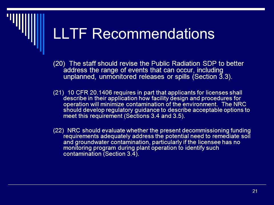 21 LLTF Recommendations (20) The staff should revise the Public Radiation SDP to better address the range of events that can occur, including unplanned, unmonitored releases or spills (Section 3.3).