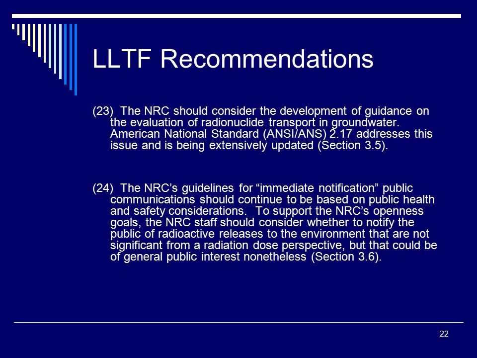 22 LLTF Recommendations (23) The NRC should consider the development of guidance on the evaluation of radionuclide transport in groundwater.