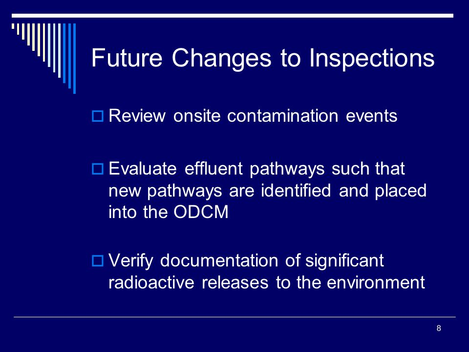 8 Future Changes to Inspections  Review onsite contamination events  Evaluate effluent pathways such that new pathways are identified and placed into the ODCM  Verify documentation of significant radioactive releases to the environment