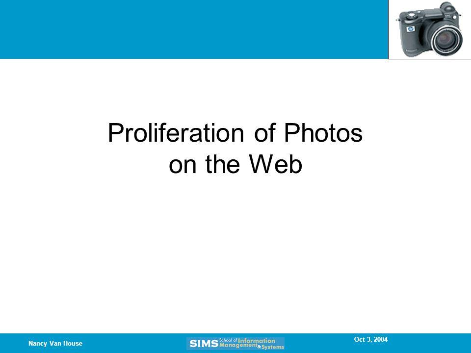 Oct 3, 2004 Nancy Van House Proliferation of Photos on the Web