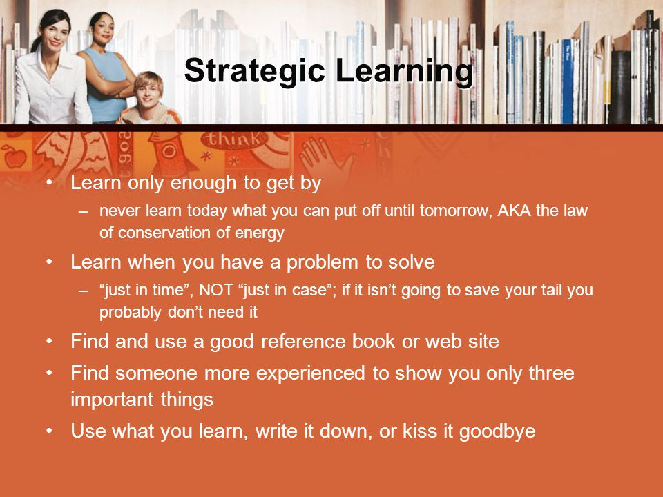 Strategic Learning: SIFT Change is the only constant,therefore… S can (surf and skim) I nvestigate F ilter T arget Develop strategic learning techniques