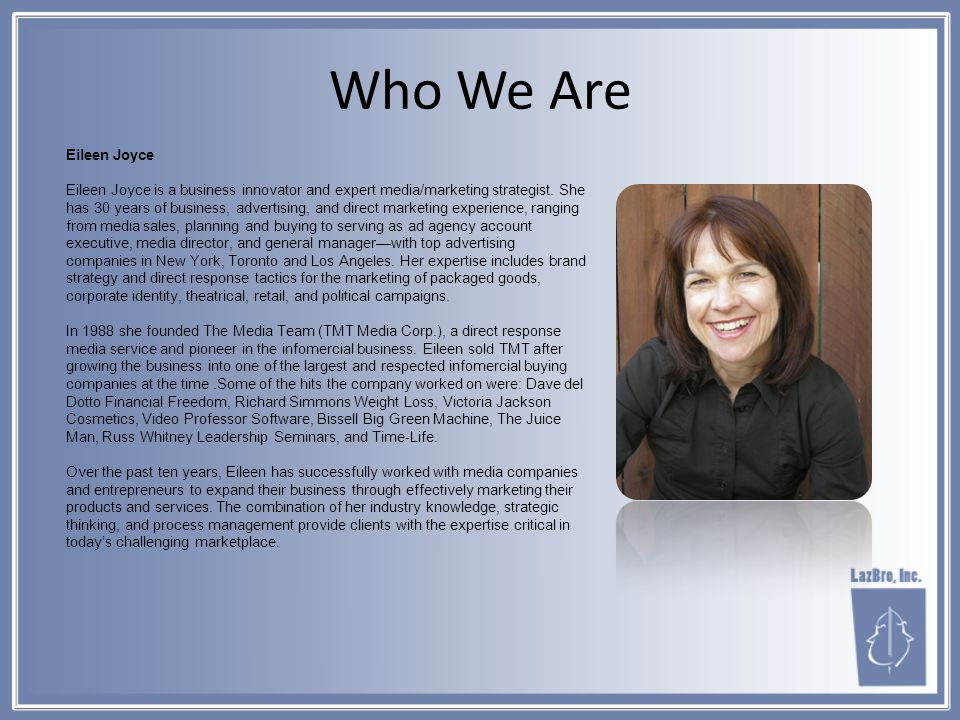 Who We Are Eileen Joyce Eileen Joyce is a business innovator and expert media/marketing strategist.