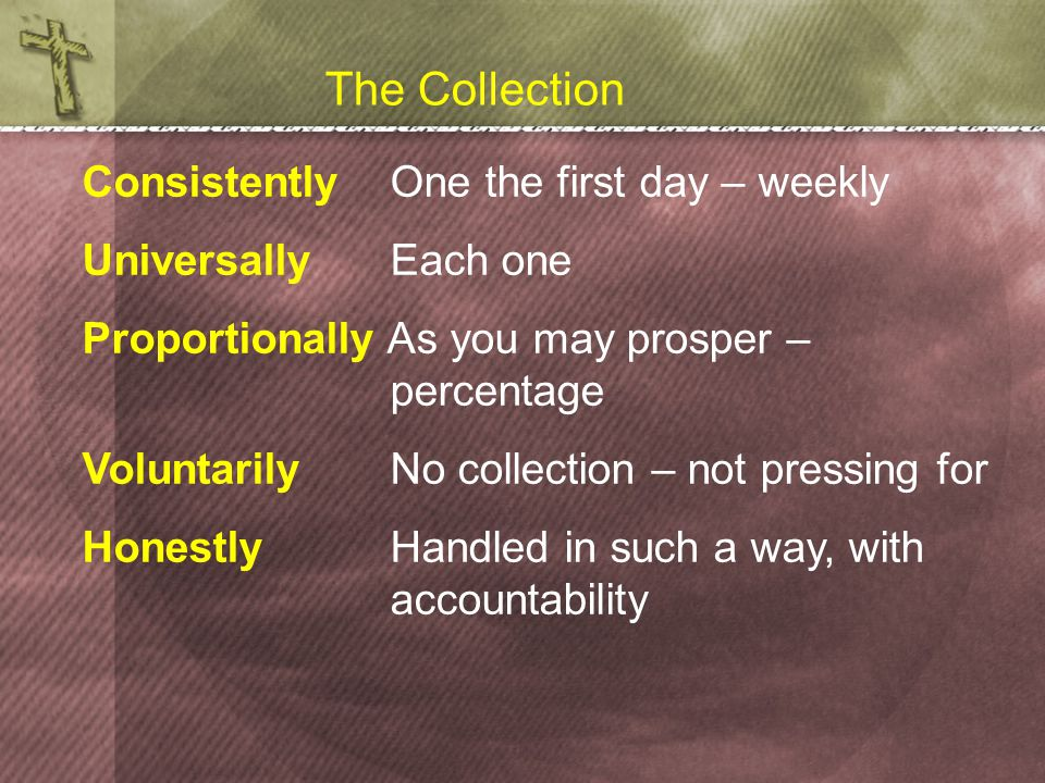 The Collection ConsistentlyOne the first day – weekly Universally Each one Proportionally As you may prosper – percentage Voluntarily No collection – not pressing for Honestly Handled in such a way, with accountability