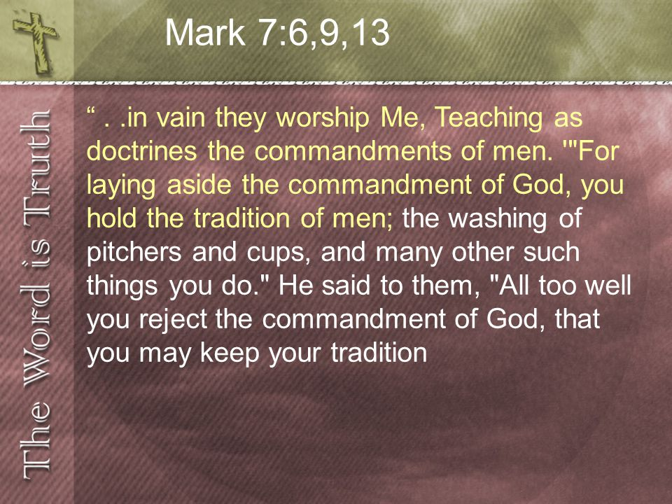 ..in vain they worship Me, Teaching as doctrines the commandments of men.