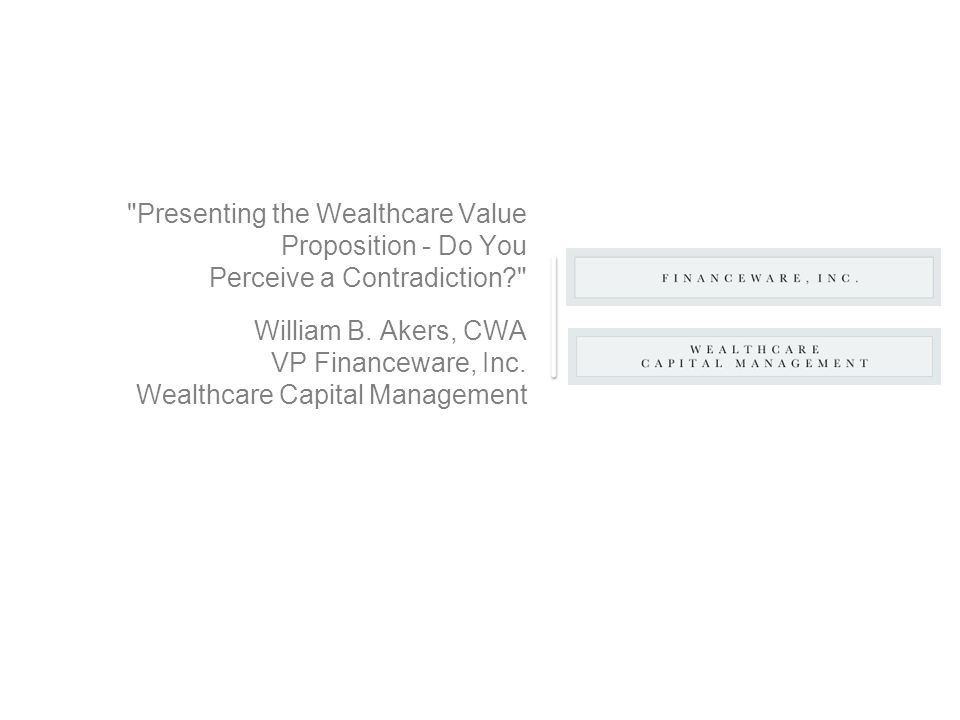 Presenting the Wealthcare Value Proposition - Do You Perceive a Contradiction William B.