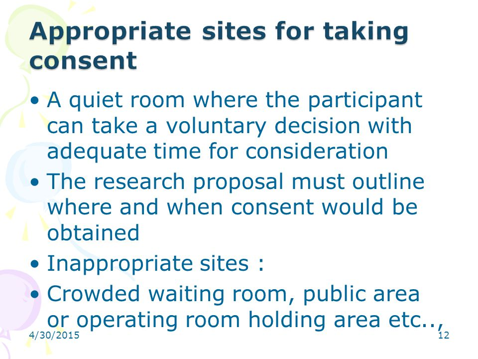 4/30/201512 A quiet room where the participant can take a voluntary decision with adequate time for consideration The research proposal must outline w