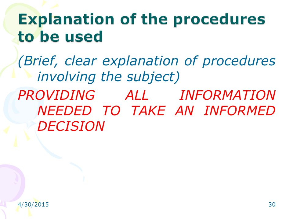 4/30/201530 (Brief, clear explanation of procedures involving the subject) PROVIDING ALL INFORMATION NEEDED TO TAKE AN INFORMED DECISION