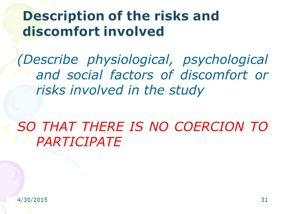 4/30/201531 (Describe physiological, psychological and social factors of discomfort or risks involved in the study SO THAT THERE IS NO COERCION TO PAR