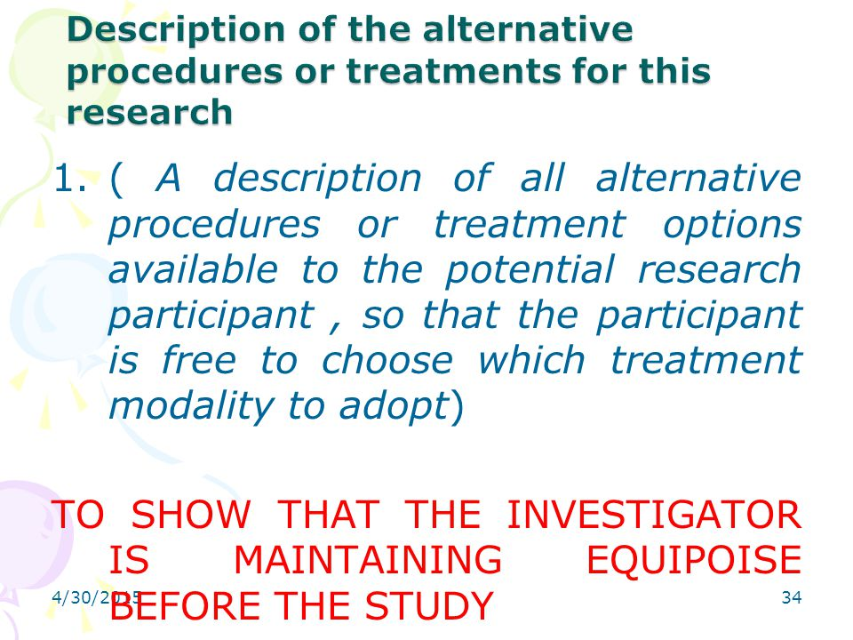 4/30/201534 1.( A description of all alternative procedures or treatment options available to the potential research participant, so that the particip