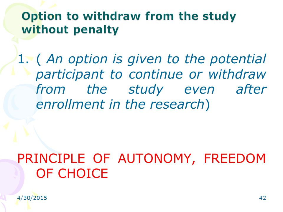 4/30/201542 1.( An option is given to the potential participant to continue or withdraw from the study even after enrollment in the research) PRINCIPL