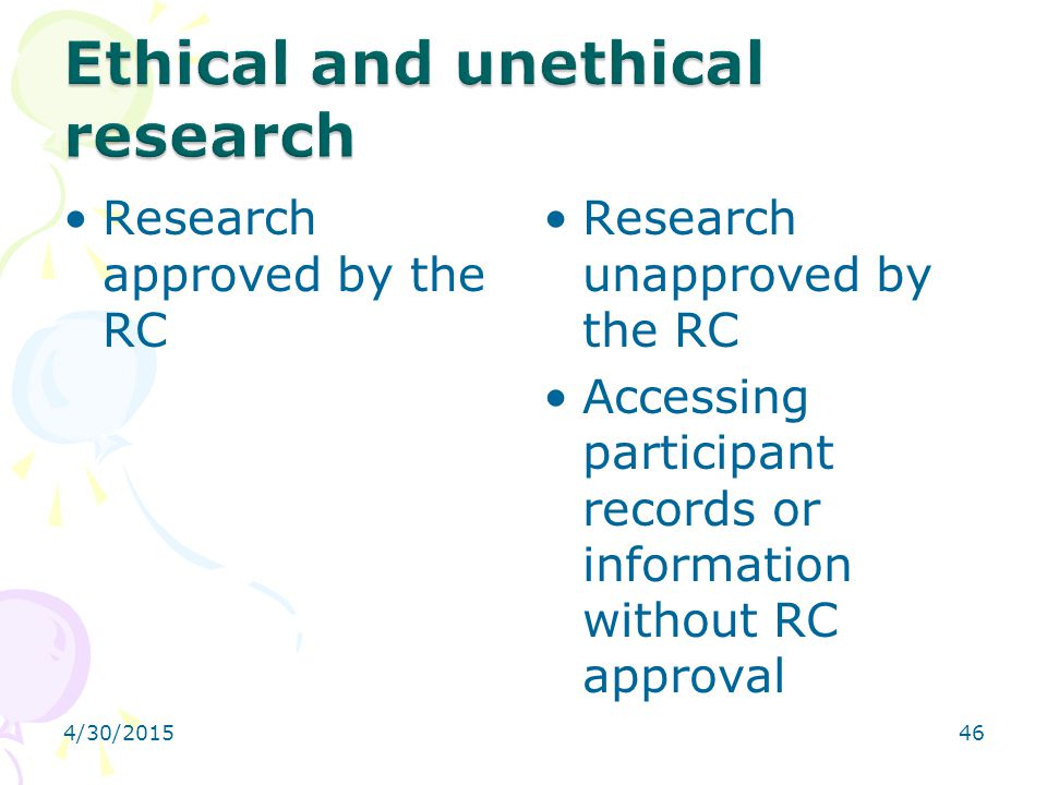 4/30/201546 Research approved by the RC Research unapproved by the RC Accessing participant records or information without RC approval