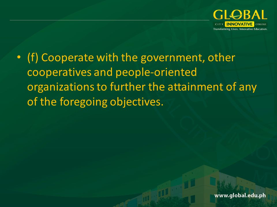 (f) Cooperate with the government, other cooperatives and people-oriented organizations to further the attainment of any of the foregoing objectives.