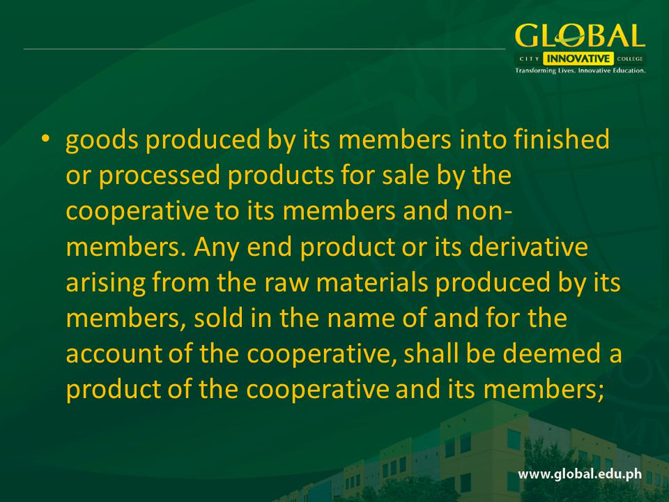 goods produced by its members into finished or processed products for sale by the cooperative to its members and non- members.