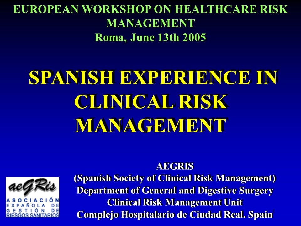 11 SPANISH EXPERIENCE IN CLINICAL RISK MANAGEMENT AEGRIS (Spanish Society of Clinical Risk Management) Department of General and Digestive Surgery Clinical Risk Management Unit Complejo Hospitalario de Ciudad Real.