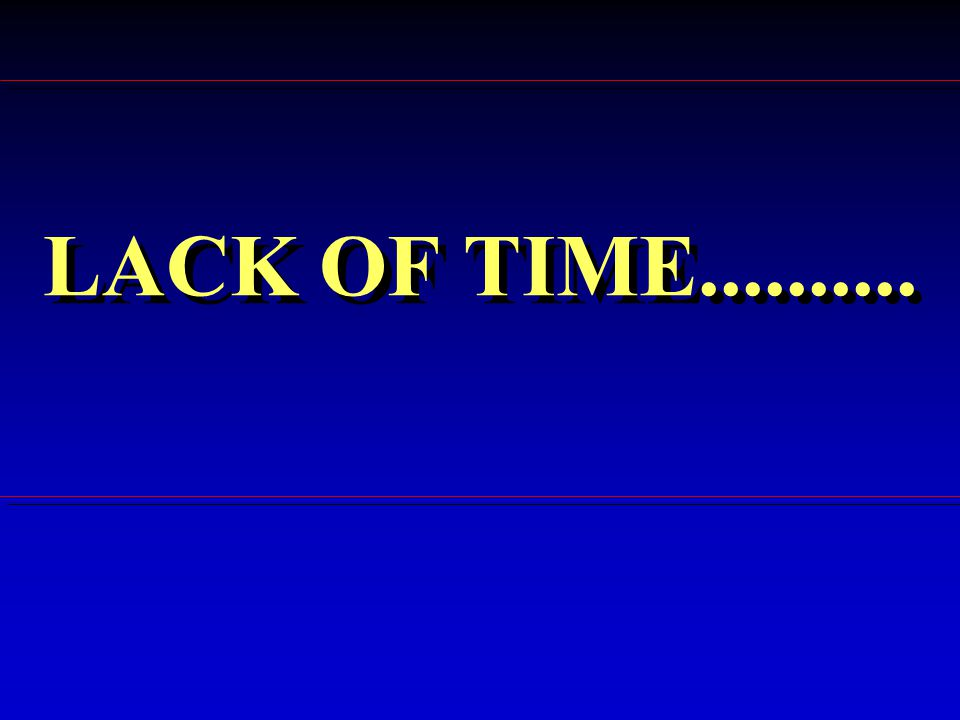 LACK OF TIME..........
