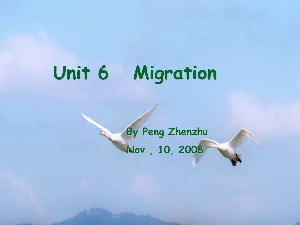 Unit 6 Migration By Peng Zhenzhu By Peng Zhenzhu Nov., 10, 2008 Nov., 10, 2008