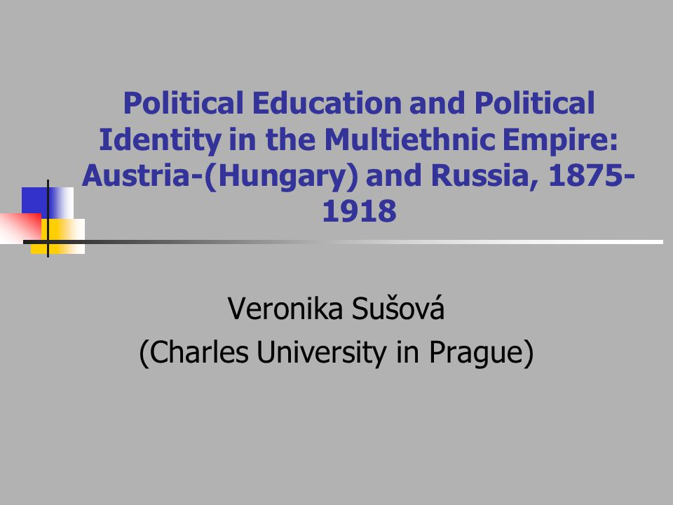 Introduction Political socialisation strategies of imperial authorities (Austria-Hungary and Russia) in educational sphere between cca 1875-1918.