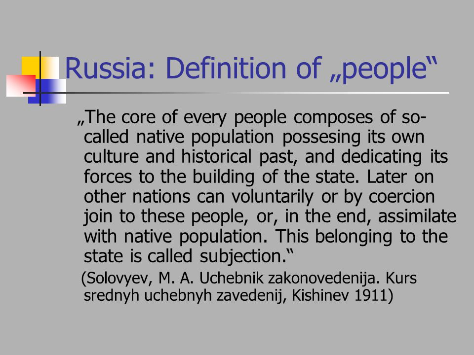 "Russia: Definition of ""people ""The core of every people composes of so- called native population possesing its own culture and historical past, and dedicating its forces to the building of the state."