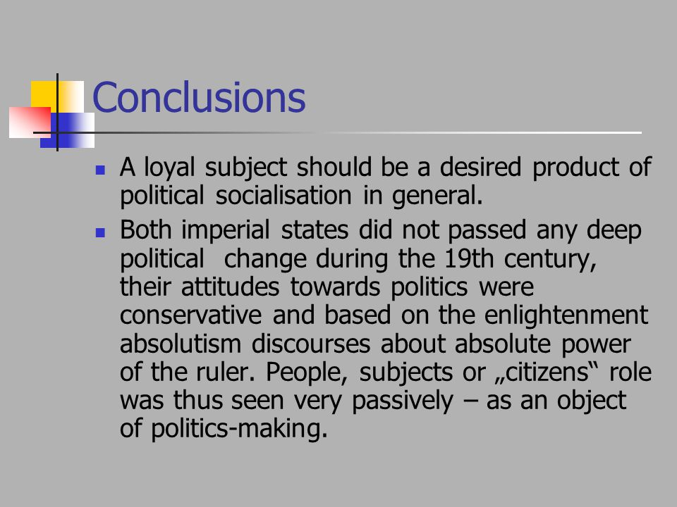 Conclusions A loyal subject should be a desired product of political socialisation in general.