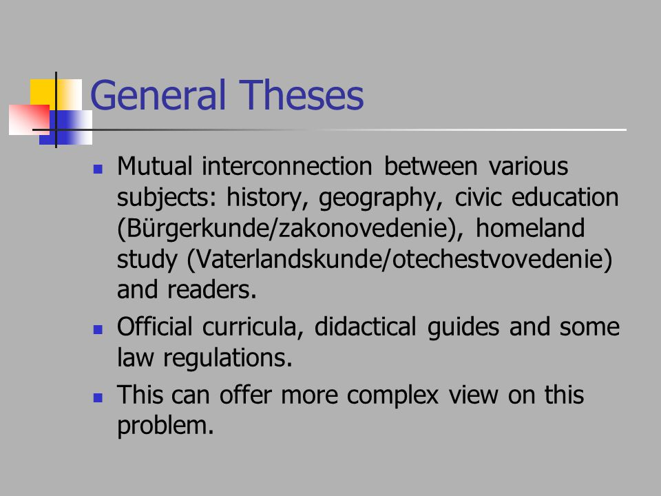 General Theses Mutual interconnection between various subjects: history, geography, civic education (Bürgerkunde/zakonovedenie), homeland study (Vaterlandskunde/otechestvovedenie) and readers.