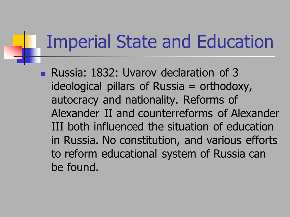 Imperial State and Education Russia: 1832: Uvarov declaration of 3 ideological pillars of Russia = orthodoxy, autocracy and nationality.
