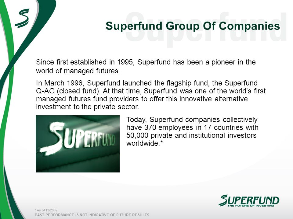 PAST PERFORMANCE IS NOT INDICATIVE OF FUTURE RESULTS Superfund Group Of Companies Since first established in 1995, Superfund has been a pioneer in the