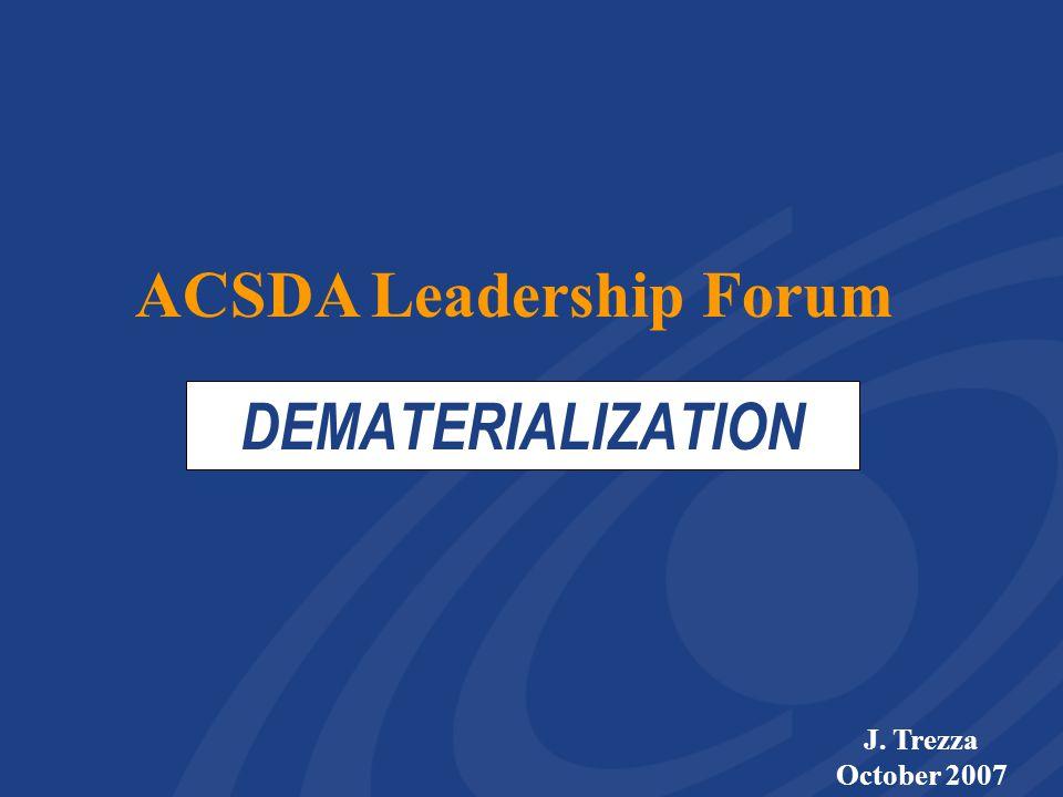 DEMATERIALIZATION J. Trezza October 2007 ACSDA Leadership Forum