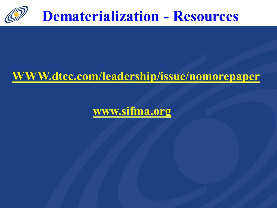Dematerialization - Resources www.sifma.org WWW.dtcc.com/leadership/issue/nomorepaper