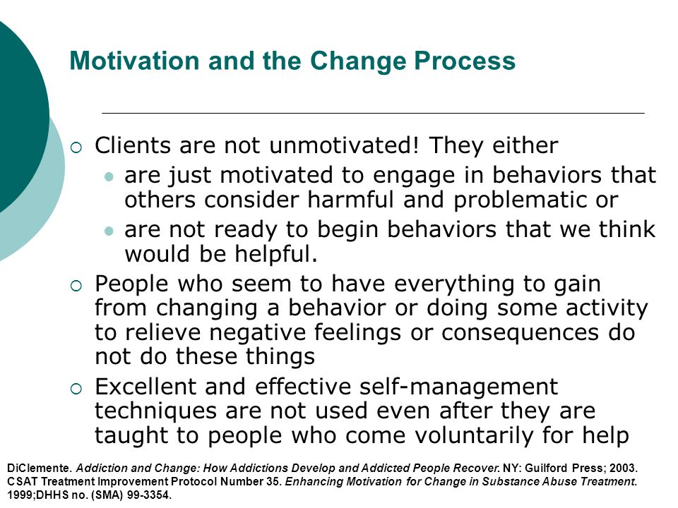 Motivation and the Change Process  Clients are not unmotivated! They either are just motivated to engage in behaviors that others consider harmful an